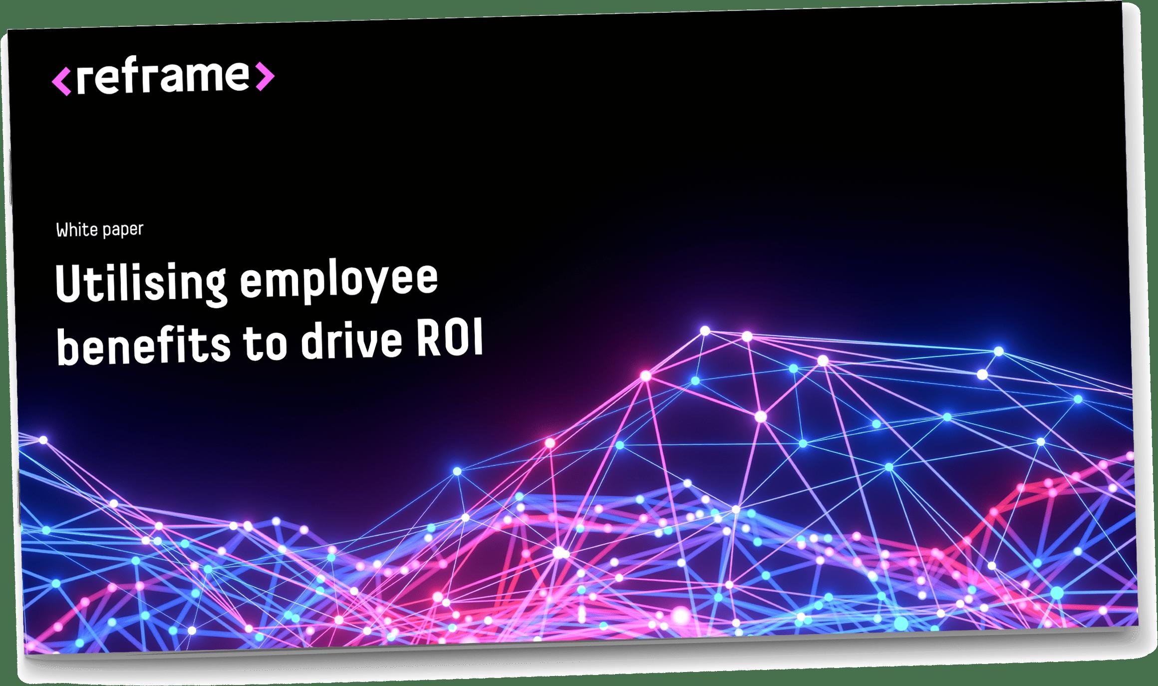 Utilising employee benefits to drive ROI white paper